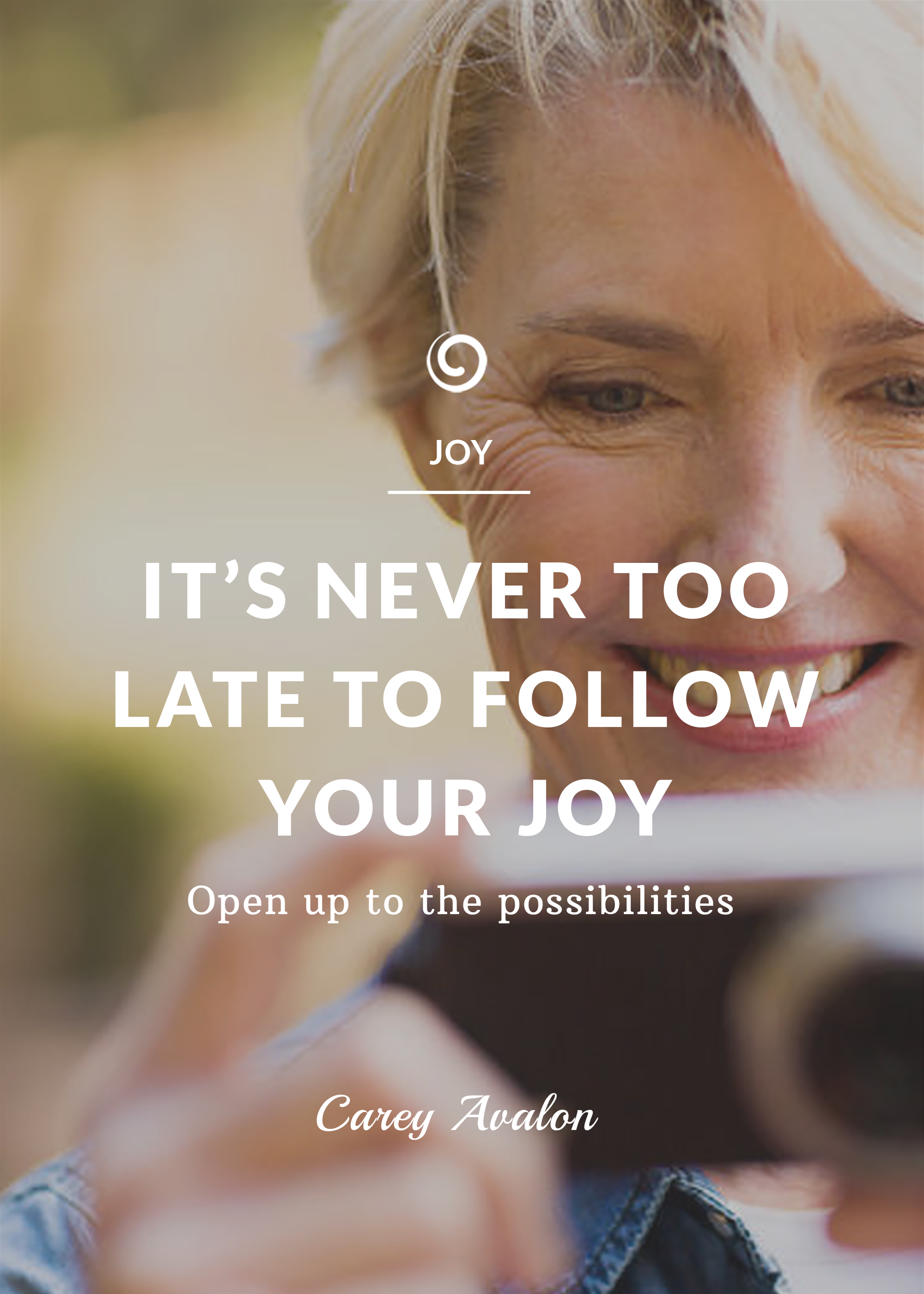 It's Never Too Late to Follow Your Joy
